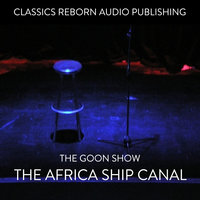 The Goons - The Africa Ship Canal - Classic Reborn Audio Publishing