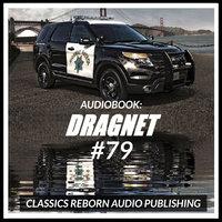 Audio Book: Dragnet #79 - Classic Reborn Audio Publishing