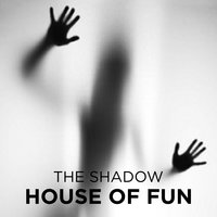 House of Fun - The Shadow