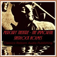 Detective: Mercury Theatre - The Immortal Sherlock Holmes - Classic Reborn Audio Publishing