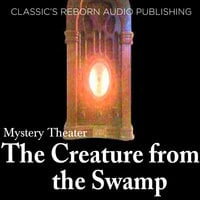Mystery Theater - The Creature from the Swamp - Classic Reborn Audio Publishing