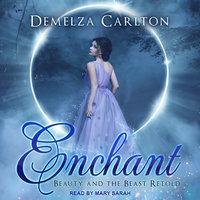 Enchant: Beauty and the Beast Retold - Demelza Carlton