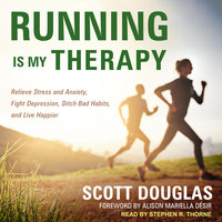 Running is My Therapy: Relieve Stress and Anxiety, Fight Depression, Ditch Bad Habits, and Live Happier - Scott Douglas