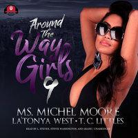 Around the Way Girls 9 - T.C. Littles, Michel Moore, La'Tonya West