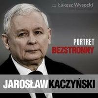 Jarosław Kaczyński. Portret bezstronny - Łukasz Wysocki