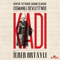Hukuk ve İdare Adamı Olarak Osmanlı Devleti'nde Kadı - İlber Ortaylı
