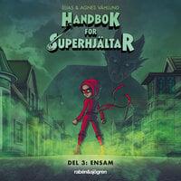 Handbok för superhjältar Del 3: Ensam - Agnes Våhlund, Elias Våhlund