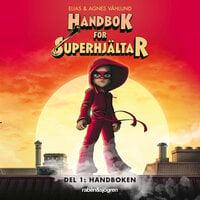 Handbok för superhjältar Del 1: Handboken - Agnes Våhlund, Elias Våhlund