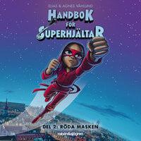 Handbok för superhjältar Del 2: Röda Masken - Agnes Våhlund, Elias Våhlund