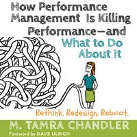 How Performance Management Is Killing Performance—and What to Do About It - M. Tamra Chandler