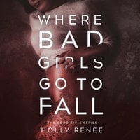 Where Bad Girls Go to Fall (The Good Girls Series Book 2) - Holly Renee