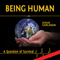 Being Human: A Question of Survival - Steve Carlsson