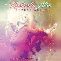 Radically Alive Beyond Abuse - Dr. Lisa Cooney