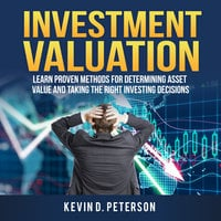 Investment Valuation: Learn Proven Methods For Determining Asset Value And Taking The Right Investing Decisions - Kevin D. Peterson