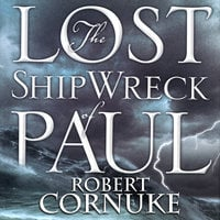 The Lost Shipwreck of Paul - Robert Cornuke