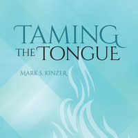 Taming the Tongue - Mark Kinzer