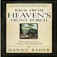 Back From Heaven's Front Porch, 5 Principles for Creating a Happy & Fulfilling Life - Danny Bader