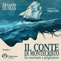 Il Conte di Montecristo - Tomo I - Da marinaio a prigioniero - Dumas Alexandre