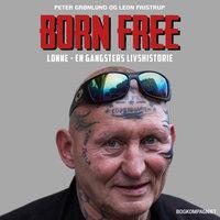 Born free. Lonne - en gangsters livshistorie - Peter Grønlund, Leon Fristrup Jensen