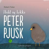 Held og lykke, Peter Pjusk - Robert Fisker