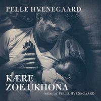 Kære Zoe Ukhona - Pelle Hvenegaard