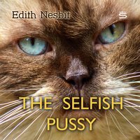 The Selfish Pussy - Edith Nesbit