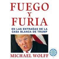 Fuego y furia - Michael Wolff