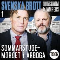 Svenska brott S1A1 Sommarstugemordet i Arboga - Thomas Bodström, Lars Olof Lampers