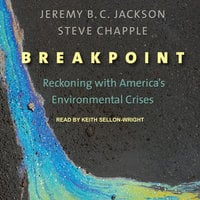 Breakpoint: Reckoning with America's Environmental Crises - Steve Chapple, Jeremy B. C. Jackson