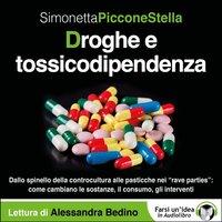 Droghe e tossicodipendenza - Piccone Stella Simonetta