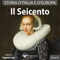 Storia d'Italia e d'Europa - Tomo VI - Il Seicento - AA.VV. (a cura di Maurizio Falghera)