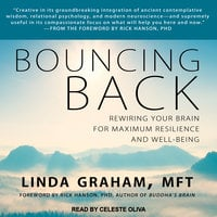 Bouncing Back: Rewiring Your Brain for Maximum Resilience and Well-Being - Linda Graham