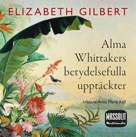 Alma Whittakers betydelsefulla upptäckter - Elizabeth Gilbert