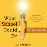 What School Could Be: Insights and Inspiration from Teachers across America - Ted Dintersmith
