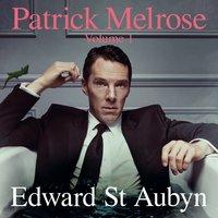 Patrick Melrose Volume 1 - Edward St. Aubyn