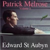 Patrick Melrose Volume 2 - Edward St. Aubyn