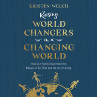 Raising World Changers in a Changing World - Kristen Welch