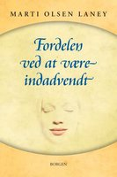 Fordelen ved at være indadvendt i en udadvendt verden - Marti Olsen Laney (Psy.D.)