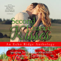 Second Chance Kisses - Various Authors,Rachelle J. Christensen,Cami Checketts,Lucy McConnell,Janette Rallison,Heather Tullis