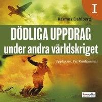 Dödliga uppdrag under andra världskriget, del 1 - Rasmus Dahlberg
