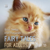 Fairy Tales for Adults Volume 13 - Ivan Turgenev, Edith Nesbit