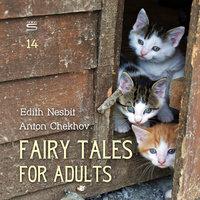 Fairy Tales for Adults Volume 14 - Anton Chekhov, Edith Nesbit