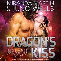 Dragon's Kiss - Miranda Martin, Juno Wells