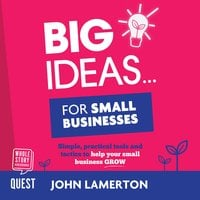 Big Ideas… for Small Businesses - John Lamerton