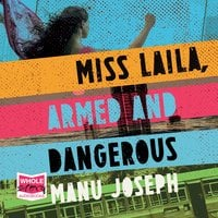 Miss Laila, Armed and Dangerous - Manu Joseph