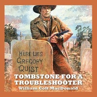 Tombstone for a Troubleshooter - William Colt MacDonald