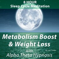 8 Hour Sleep Cycle Meditation - Metabolism Boost and Weight Loss with Alpha Theta Hypnosis - Joel Thielke