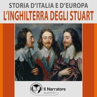 Storia d'Italia e d'Europa - vol. 43 - L'Inghilterra degli Stuart - AA.VV. (a cura di Maurizio Falghera)