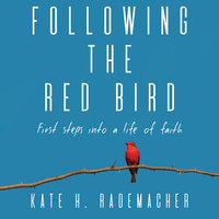 Following the Red Bird - Kate H Rademacher