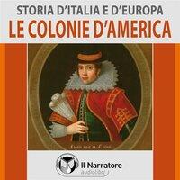 Storia d'Italia e d'Europa - vol. 45 - Le colonie d'America - AA.VV. (a cura di Maurizio Falghera)